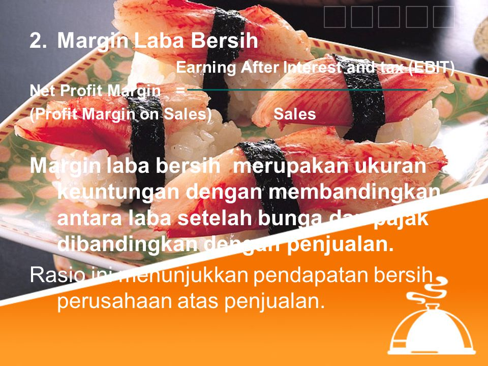 2.Margin Laba Bersih Earning After Interest and tax (EBIT) Net Profit Margin = (Profit Margin on Sales)Sales Margin laba bersih merupakan ukuran keunt