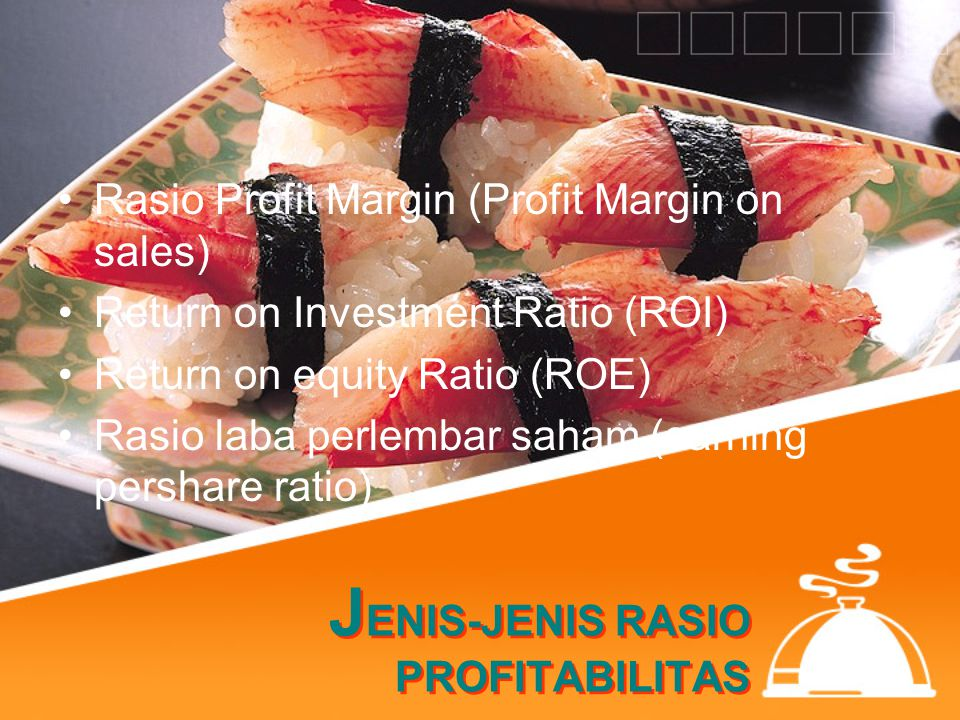 J ENIS-JENIS RASIO PROFITABILITAS Rasio Profit Margin (Profit Margin on sales) Return on Investment Ratio (ROI) Return on equity Ratio (ROE) Rasio lab