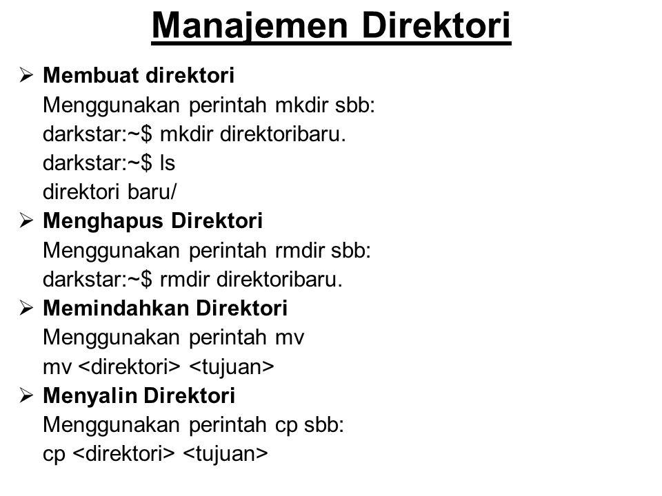 Manajemen Direktori  Membuat direktori Menggunakan perintah mkdir sbb: darkstar:~$ mkdir direktoribaru. darkstar:~$ ls direktori baru/  Menghapus Di