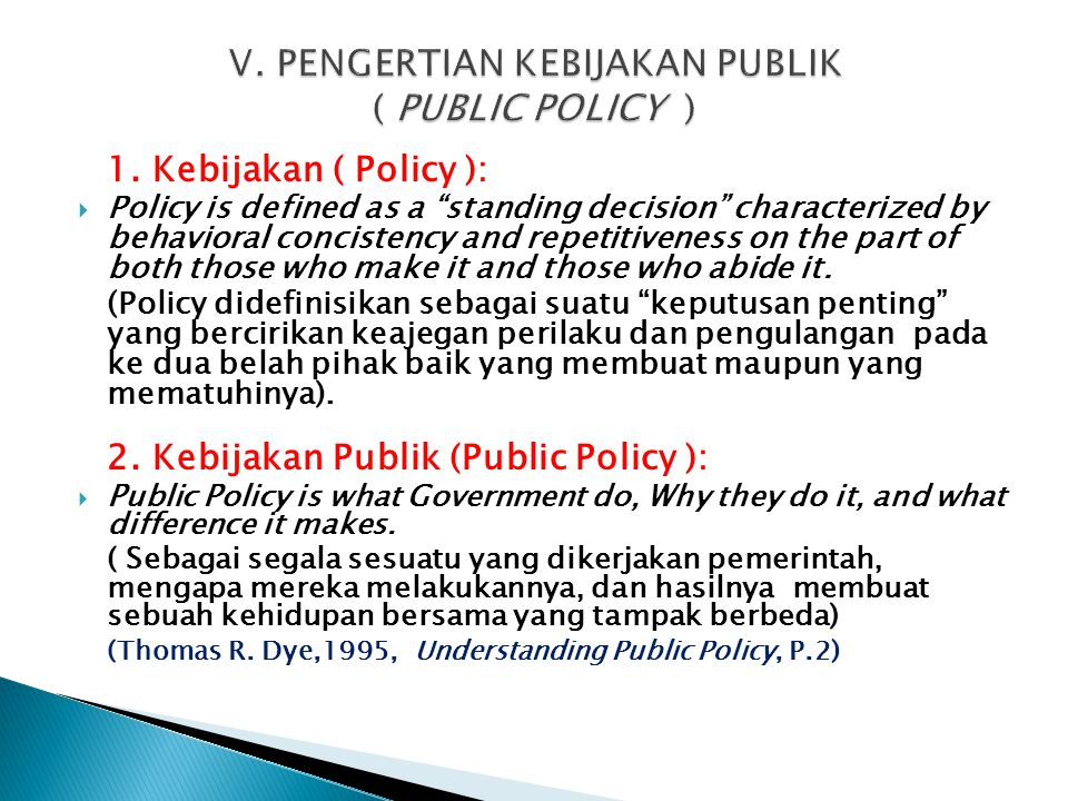 """1. Kebijakan ( Policy ):  Policy is defined as a """"standing decision"""" characterized by behavioral concistency and repetitiveness on the part of both t"""