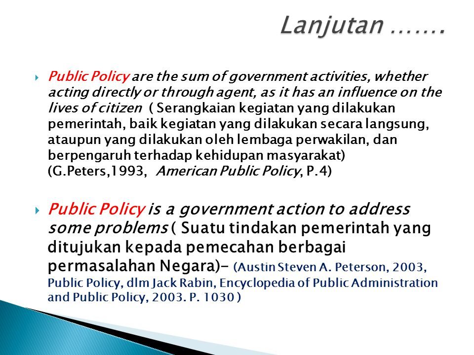  Public Policy are the sum of government activities, whether acting directly or through agent, as it has an influence on the lives of citizen ( Seran