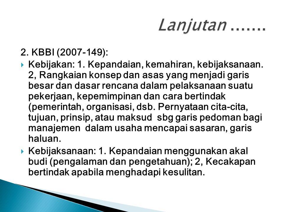 2. KBBI (2007-149):  Kebijakan: 1. Kepandaian, kemahiran, kebijaksanaan. 2, Rangkaian konsep dan asas yang menjadi garis besar dan dasar rencana dala