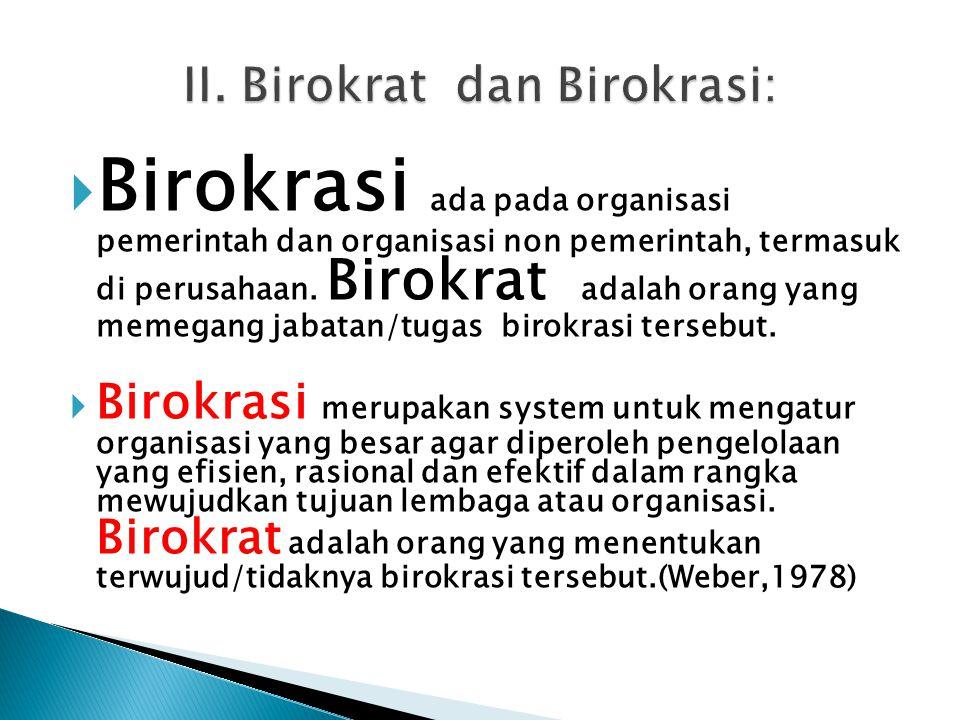  Birokrasi ada pada organisasi pemerintah dan organisasi non pemerintah, termasuk di perusahaan. Birokrat adalah orang yang memegang jabatan/tugas bi