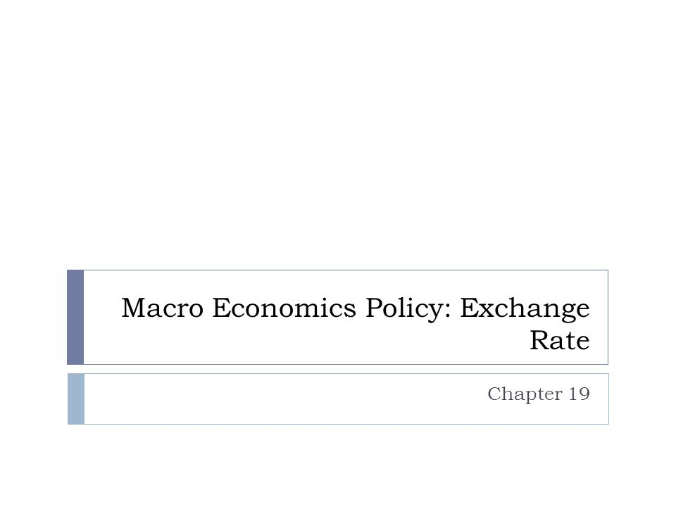 Macro Economics Policy: Exchange Rate Chapter 19