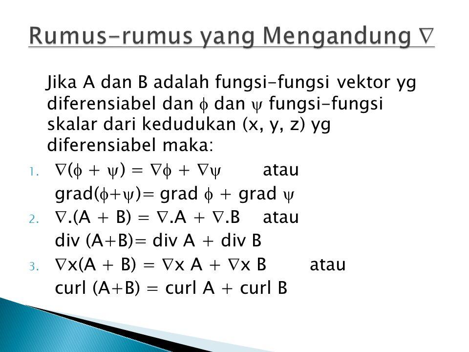 Jika A dan B adalah fungsi-fungsi vektor yg diferensiabel dan  dan  fungsi-fungsi skalar dari kedudukan (x, y, z) yg diferensiabel maka: 1.