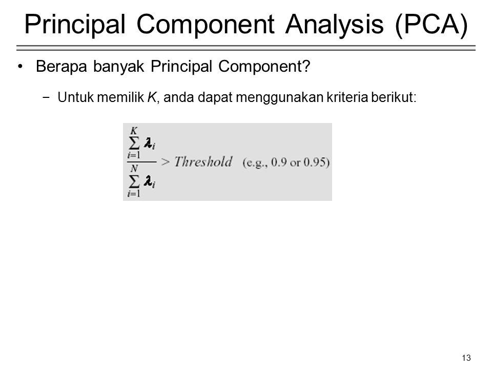 13 Principal Component Analysis (PCA) Berapa banyak Principal Component? −Untuk memilik K, anda dapat menggunakan kriteria berikut: