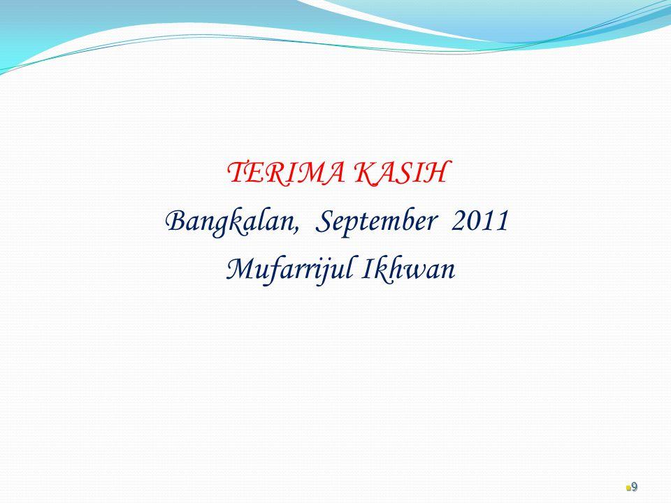 TERIMA KASIH Bangkalan, September 2011 Mufarrijul Ikhwan 9