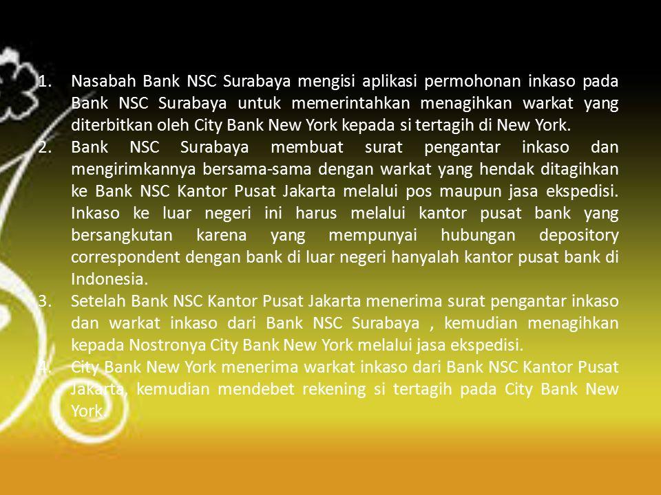 5.Dan setelah dipastikan dana hasil tagihan inkaso tersebut berhasil ditagih 6.Maka dana tersebut akan dikreditkan kepada rekening Bank NSC Kantor Pusat Jakarta padanya.
