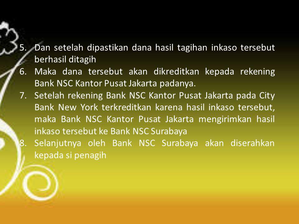 5.Dan setelah dipastikan dana hasil tagihan inkaso tersebut berhasil ditagih 6.Maka dana tersebut akan dikreditkan kepada rekening Bank NSC Kantor Pus