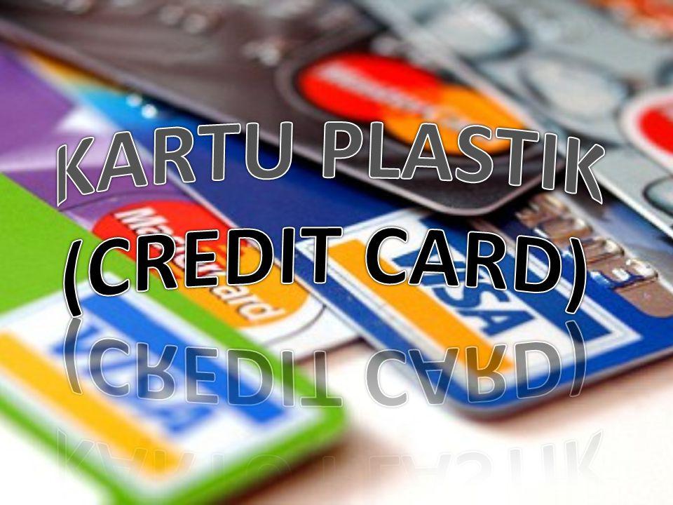 Kartu Plastik (Credit Card) Kartu yang diterbitkan oleh Bank atau Perusahaan tertentu yang dapat digunakan sebagai alat pembayaran transaksi atas barang / jasa, atau menjamin keabsahan cek yang dikeluarkan dan dapat pula digunakan untuk penarikan uang tunai