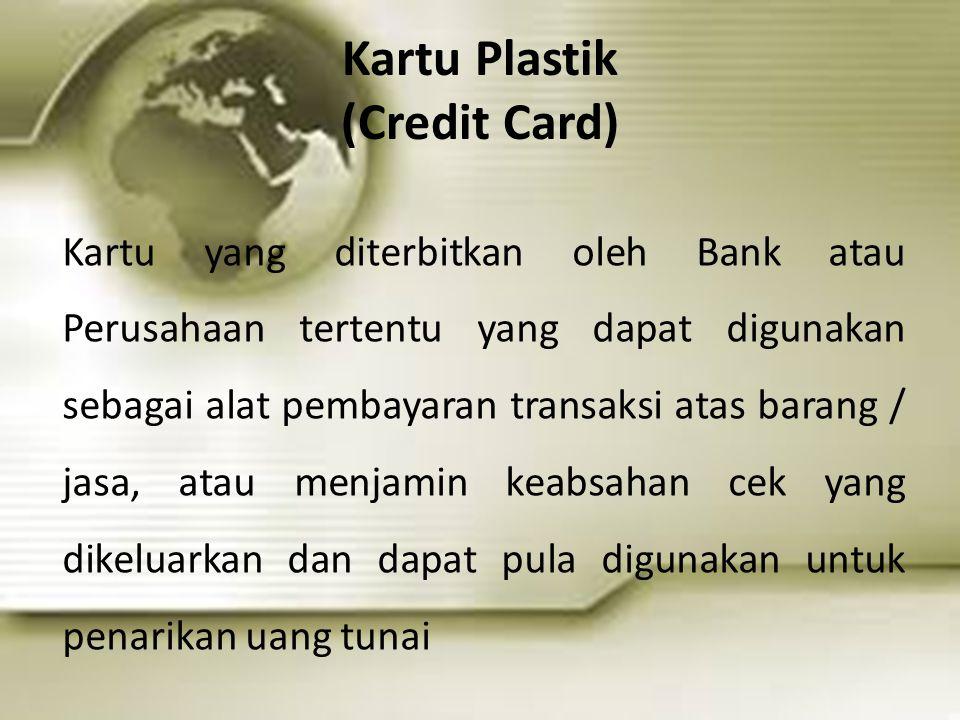 Kartu Plastik (Credit Card) Kartu yang diterbitkan oleh Bank atau Perusahaan tertentu yang dapat digunakan sebagai alat pembayaran transaksi atas bara