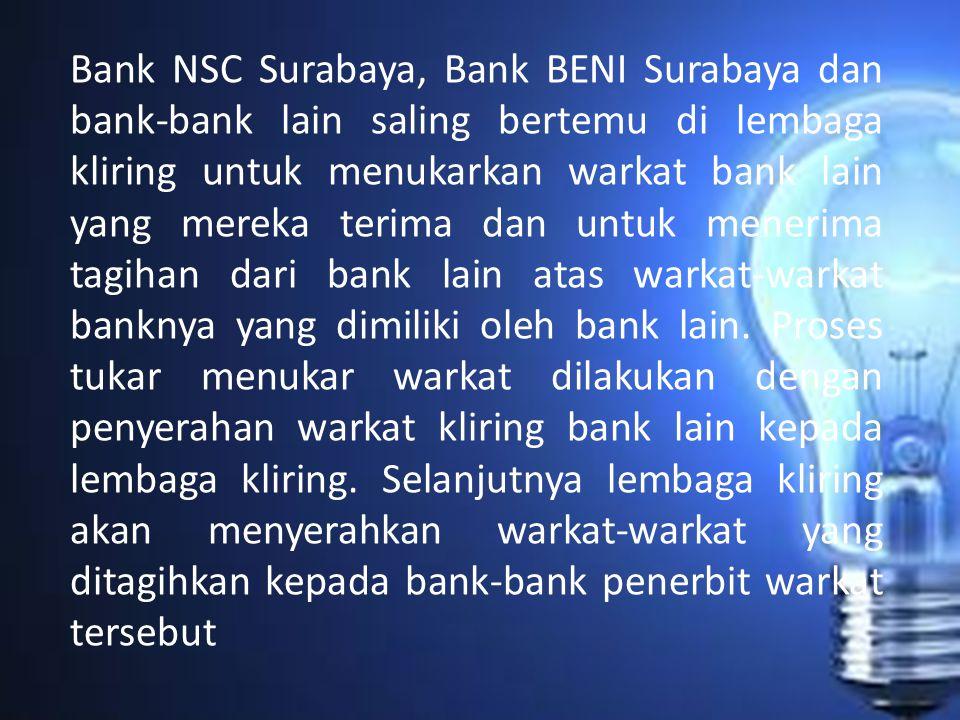 Bank NSC Surabaya, Bank BENI Surabaya dan bank-bank lain saling bertemu di lembaga kliring untuk menukarkan warkat bank lain yang mereka terima dan un