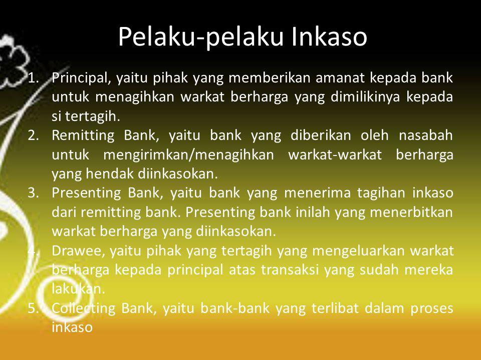 1.Principal, yaitu pihak yang memberikan amanat kepada bank untuk menagihkan warkat berharga yang dimilikinya kepada si tertagih. 2.Remitting Bank, ya