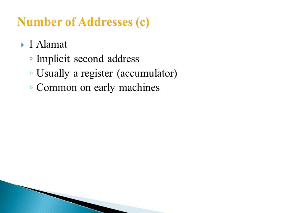  1 Alamat ◦ Implicit second address ◦ Usually a register (accumulator) ◦ Common on early machines