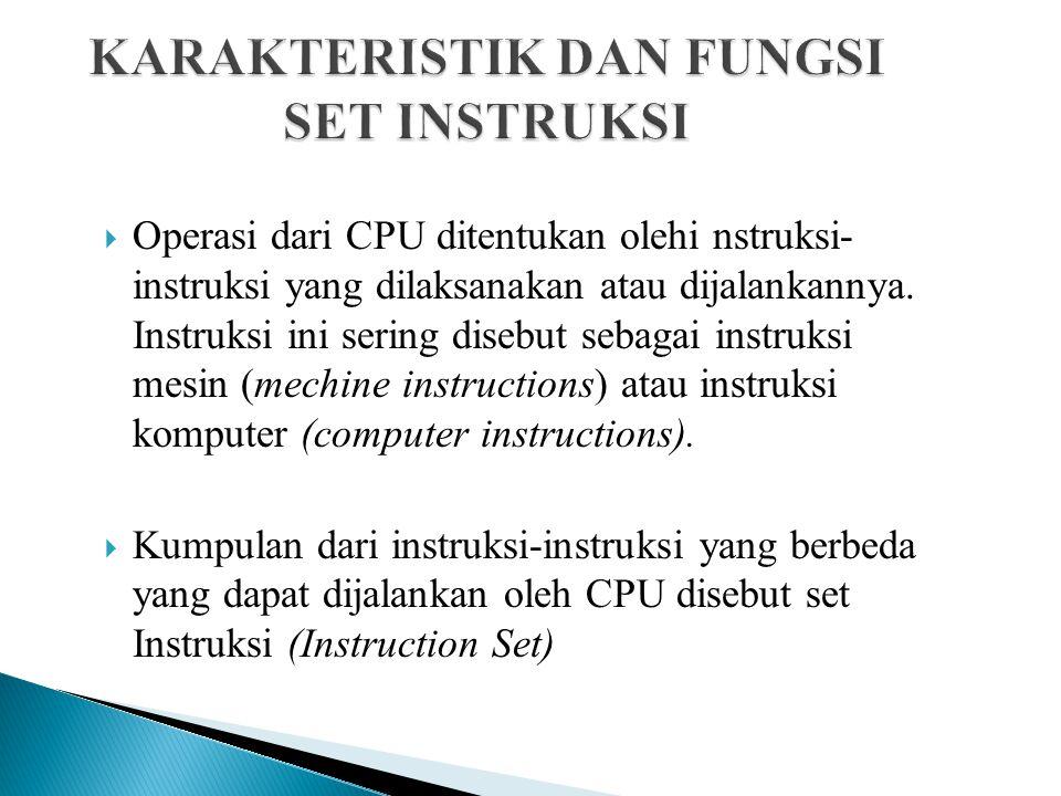  Operasi dari CPU ditentukan olehi nstruksi- instruksi yang dilaksanakan atau dijalankannya. Instruksi ini sering disebut sebagai instruksi mesin (me