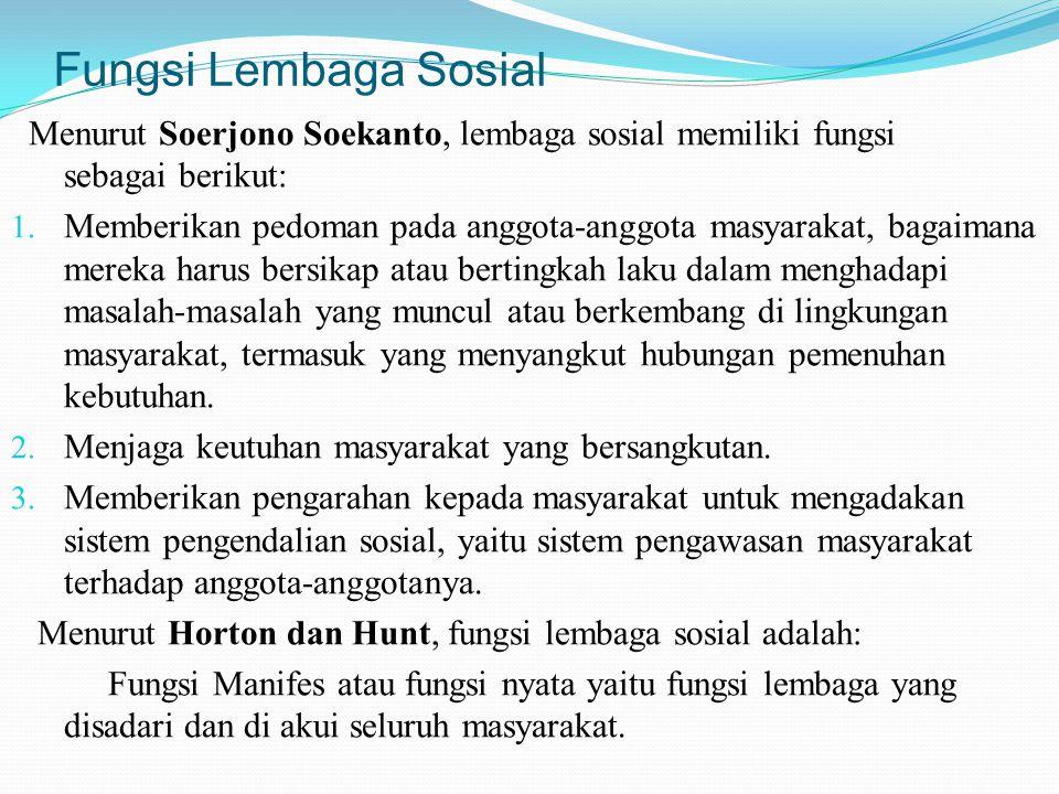 Fungsi Lembaga Sosial Menurut Soerjono Soekanto, lembaga sosial memiliki fungsi sebagai berikut: 1. Memberikan pedoman pada anggota-anggota masyarakat