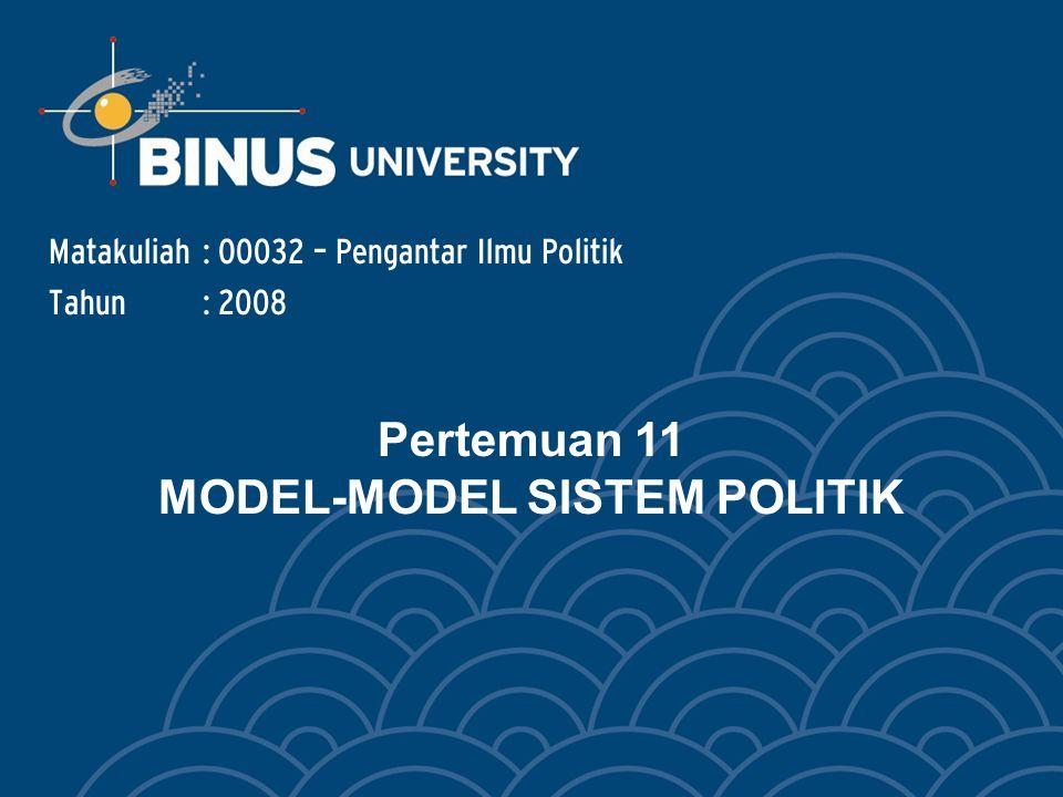 Pertemuan 11 MODEL-MODEL SISTEM POLITIK Matakuliah: O0032 – Pengantar Ilmu Politik Tahun: 2008