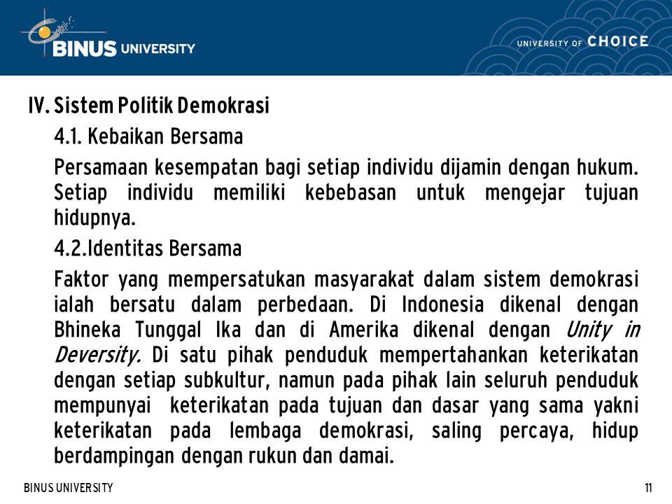 BINUS UNIVERSITY11 IV. Sistem Politik Demokrasi 4.1. Kebaikan Bersama Persamaan kesempatan bagi setiap individu dijamin dengan hukum. Setiap individu
