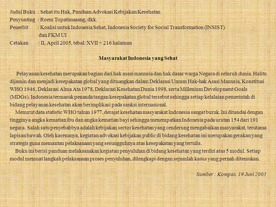 Judul Buku: Sehat itu Hak, Panduan Advokasi Kebijakan Kesehatan Penyunting: Roem Topatimasang, dkk. Penerbit: Koalisi untuk Indonesia Sehat, Indonesia