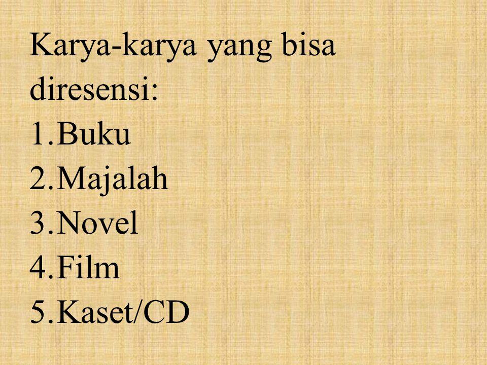 Karya-karya yang bisa diresensi: 1.Buku 2.Majalah 3.Novel 4.Film 5.Kaset/CD