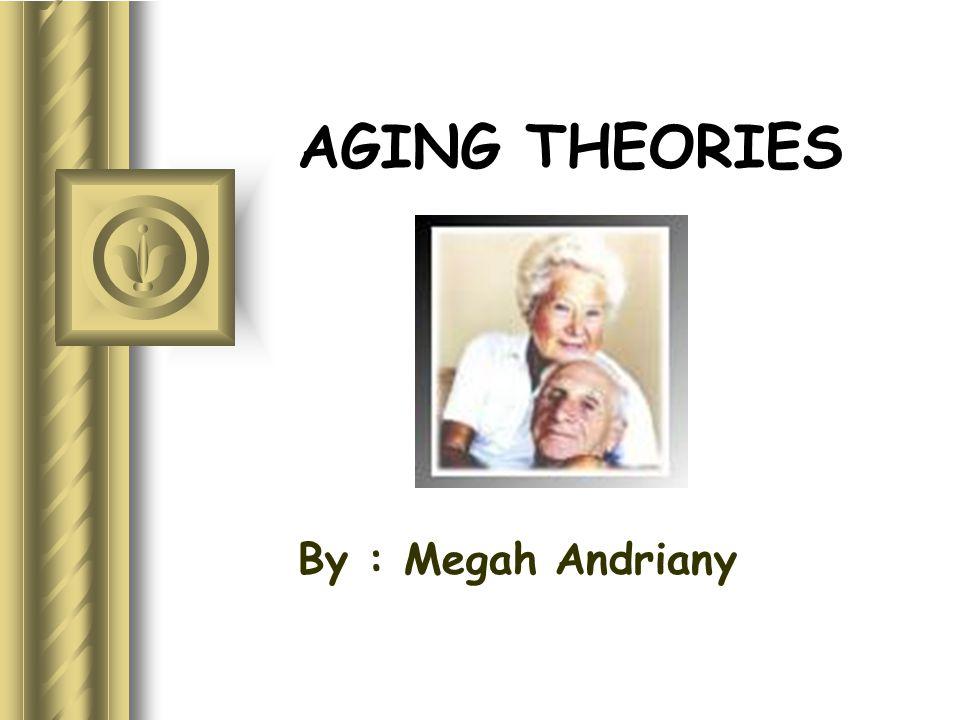DAHULU Ilmuwan telah membuat teori penuaan (Aristoteles, Hipocrates) Penurunan suhu tbh & cairan (umum)