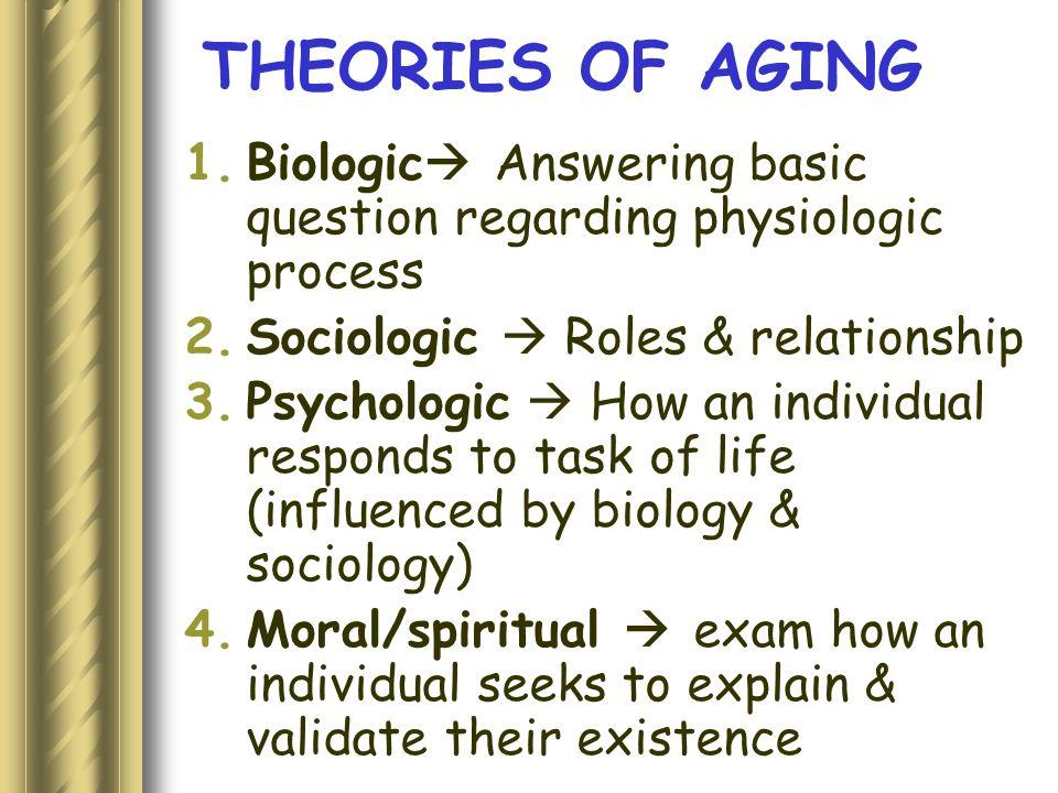 BIOLOGIC THEORIES OF AGING TIPE PERUBAHAN (Hayflick, 1996): 1.Deleterious  penurunan fungsi 2.Progressive  bertahap 3.Intrinsic 4.Universal  semua spesies
