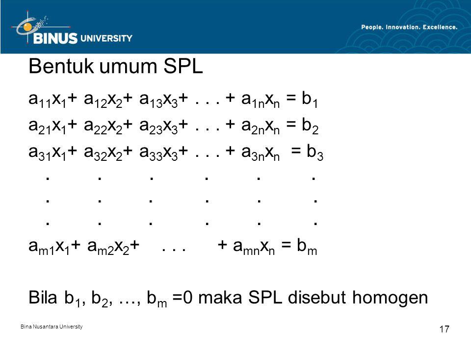 Bentuk umum SPL a 11 x 1 + a 12 x 2 + a 13 x 3 +... + a 1n x n = b 1 a 21 x 1 + a 22 x 2 + a 23 x 3 +... + a 2n x n = b 2 a 31 x 1 + a 32 x 2 + a 33 x