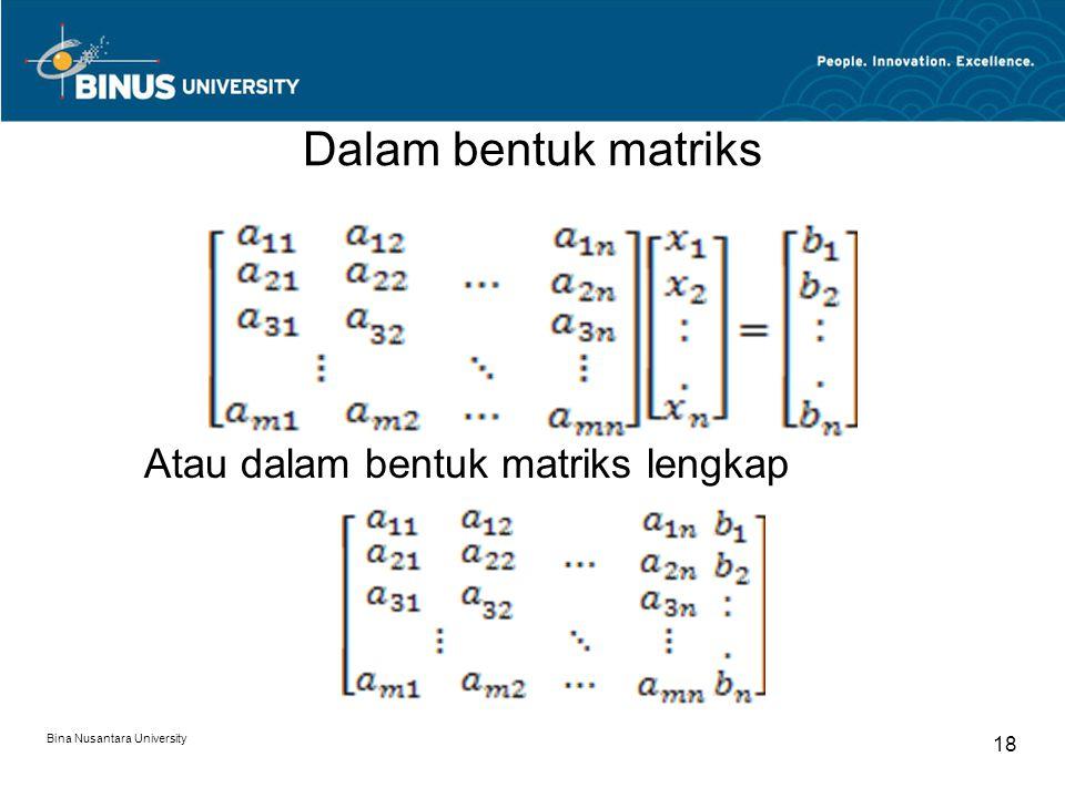 Dalam bentuk matriks Bina Nusantara University 18 Atau dalam bentuk matriks lengkap