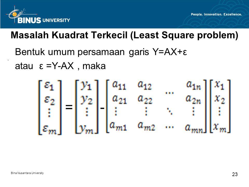 Masalah Kuadrat Terkecil (Least Square problem) Bentuk umum persamaan garis Y=AX+ε atau ε =Y-AX, maka = - Bina Nusantara University 23 -