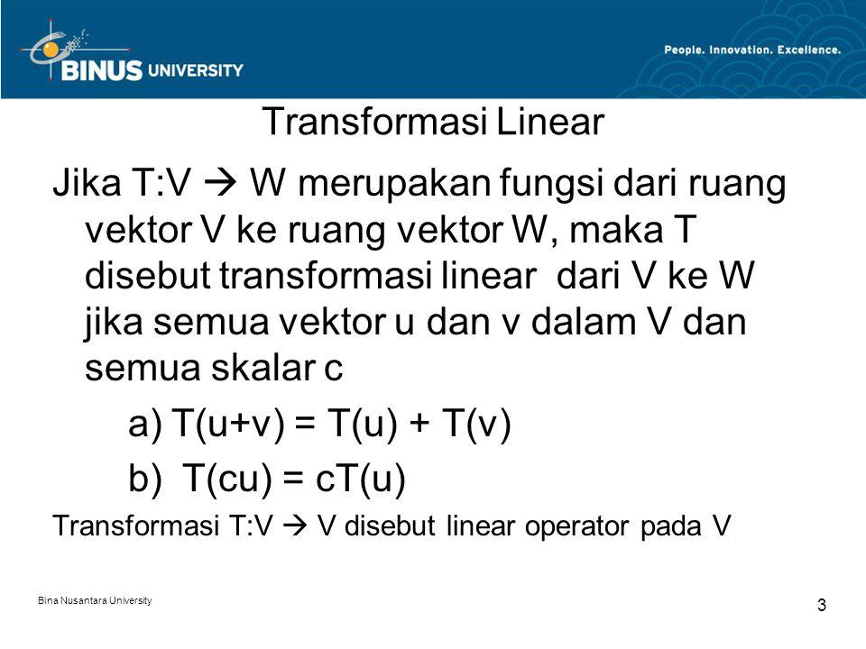 Transformasi Linear Jika T:V  W merupakan fungsi dari ruang vektor V ke ruang vektor W, maka T disebut transformasi linear dari V ke W jika semua vek