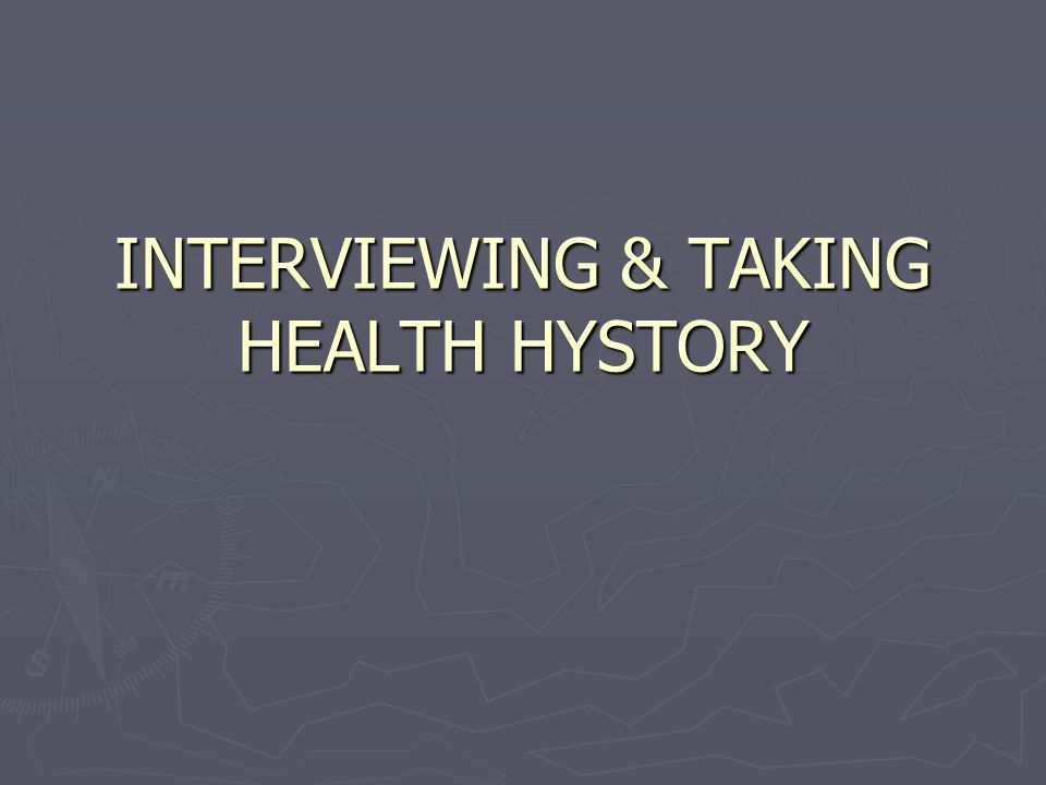 INTERVIEWING & TAKING HEALTH HYSTORY