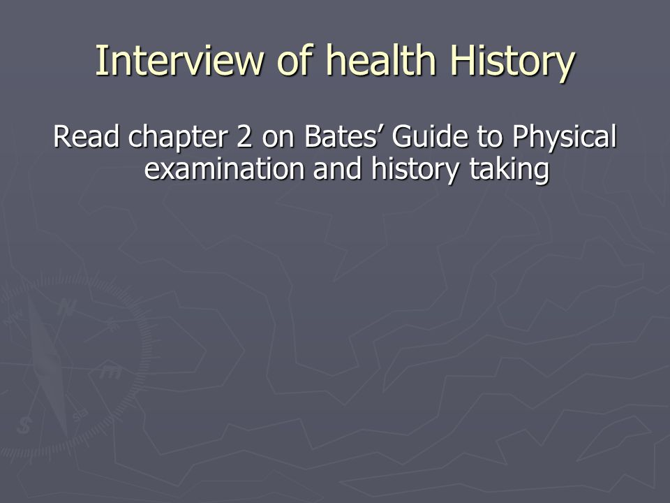 Interview of health History Read chapter 2 on Bates' Guide to Physical examination and history taking