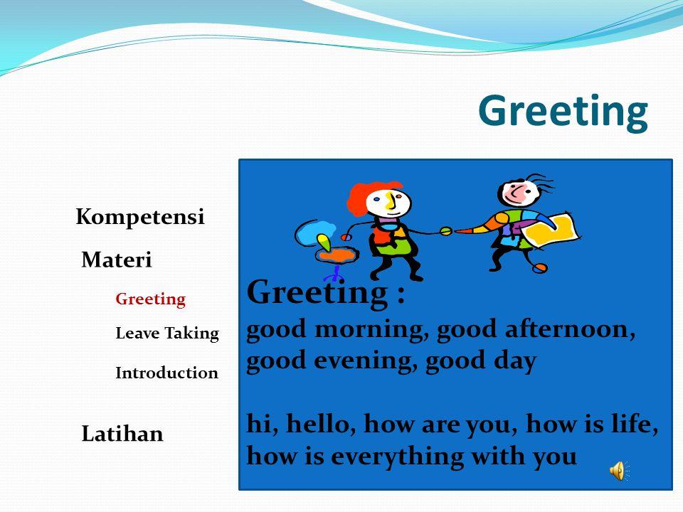 Leave Taking Kompetensi Materi Greeting Leave Taking Introduction Latihan Good bye see you later see you, bye-bye good night.