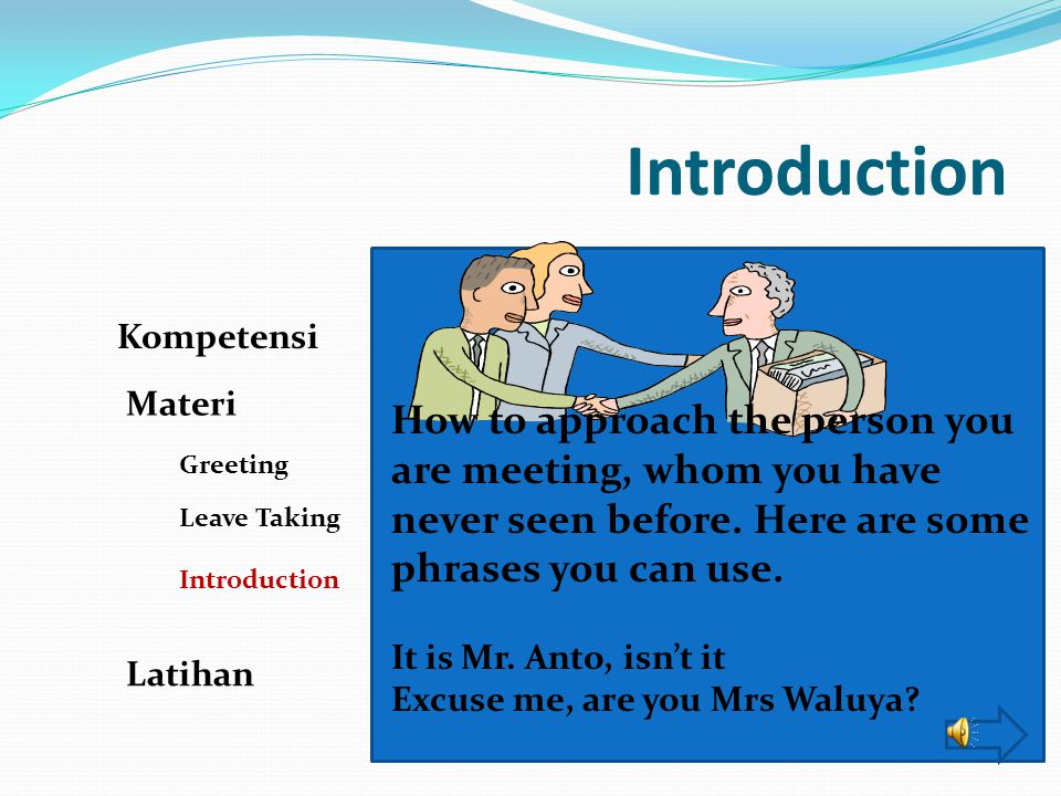Introduction Kompetensi Materi Greeting Leave Taking Introduction Latihan I How to replay Yes, that's right Yes Yes, that's right.