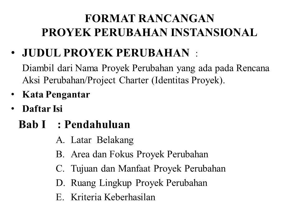 FORMAT RANCANGAN PROYEK PERUBAHAN INSTANSIONAL JUDUL PROYEK PERUBAHAN : Diambil dari Nama Proyek Perubahan yang ada pada Rencana Aksi Perubahan/Project Charter (Identitas Proyek).