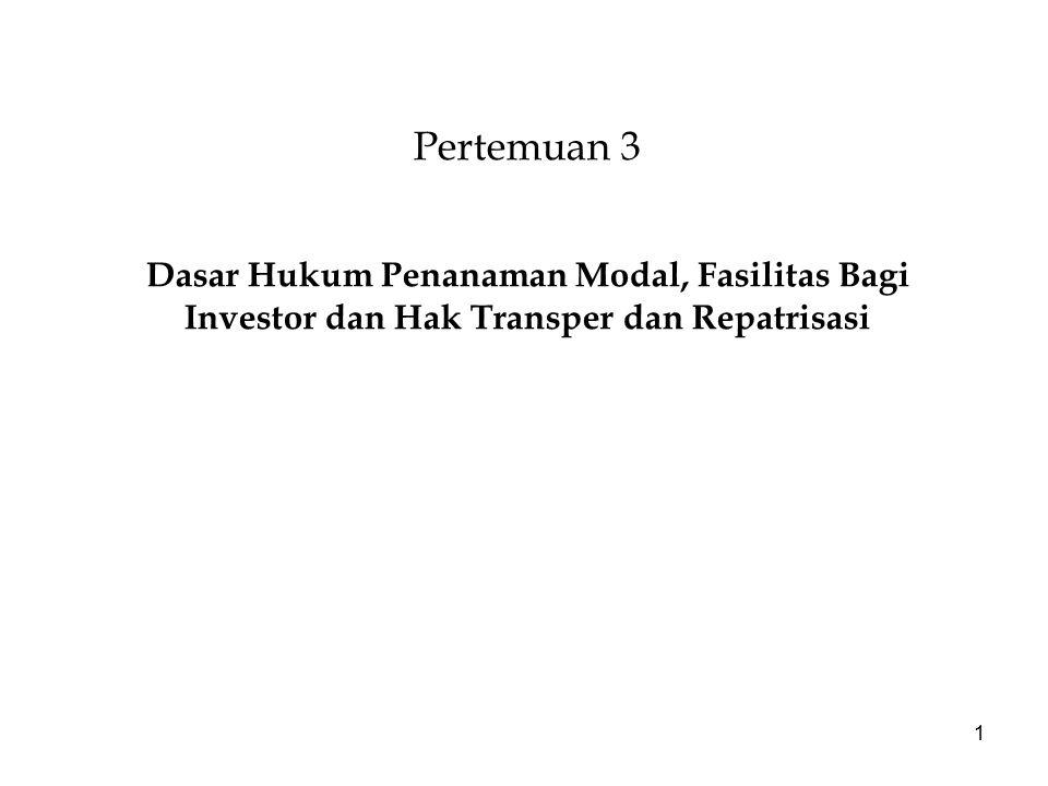 1 Pertemuan 3 Dasar Hukum Penanaman Modal, Fasilitas Bagi Investor dan Hak Transper dan Repatrisasi