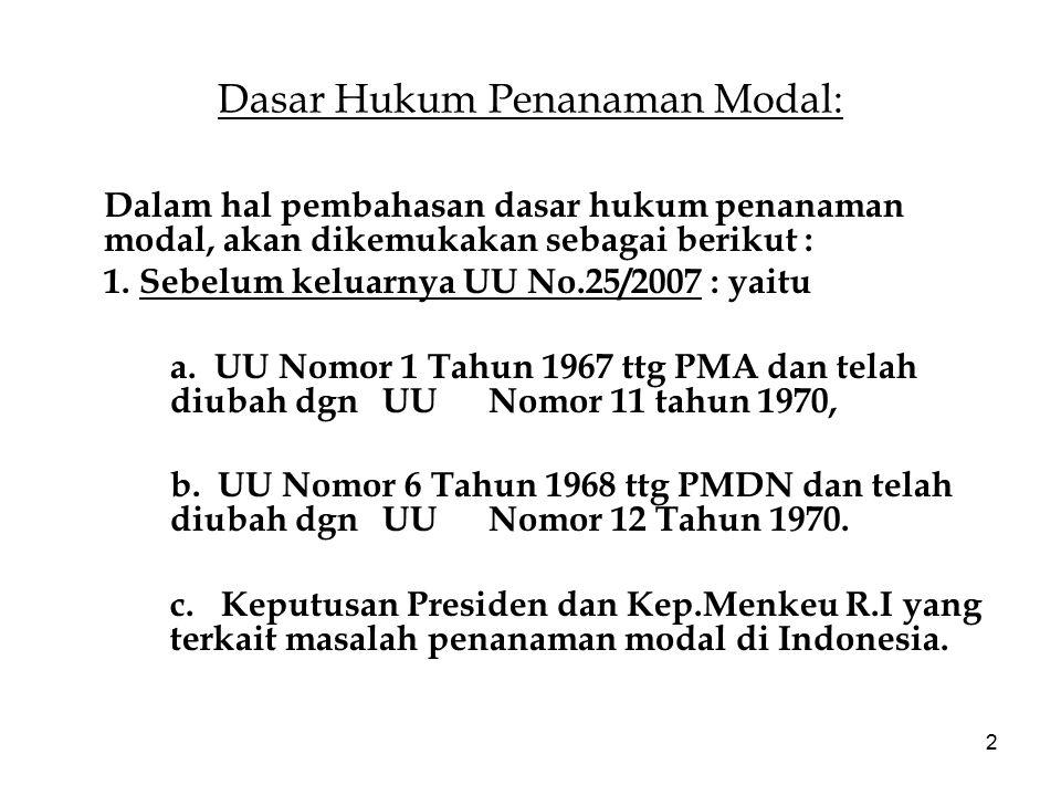 2 Dasar Hukum Penanaman Modal: Dalam hal pembahasan dasar hukum penanaman modal, akan dikemukakan sebagai berikut : 1. Sebelum keluarnya UU No.25/2007