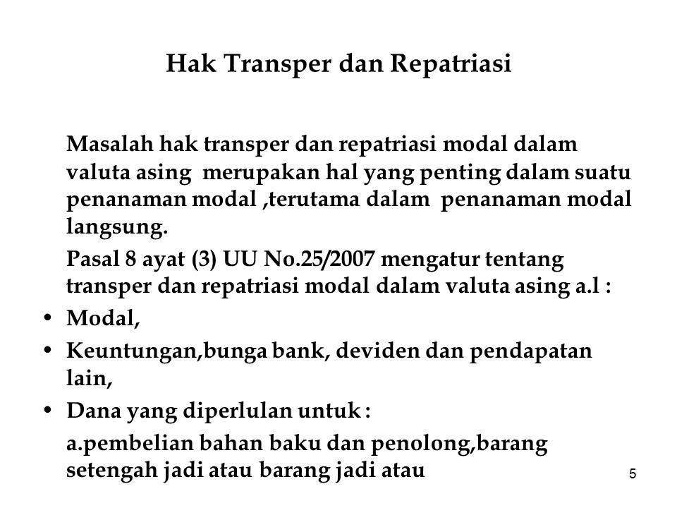 5 Hak Transper dan Repatriasi Masalah hak transper dan repatriasi modal dalam valuta asing merupakan hal yang penting dalam suatu penanaman modal,teru