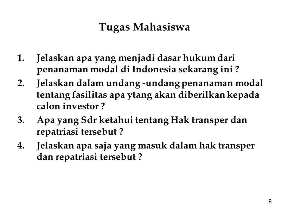 8 Tugas Mahasiswa 1.Jelaskan apa yang menjadi dasar hukum dari penanaman modal di Indonesia sekarang ini ? 2.Jelaskan dalam undang -undang penanaman m