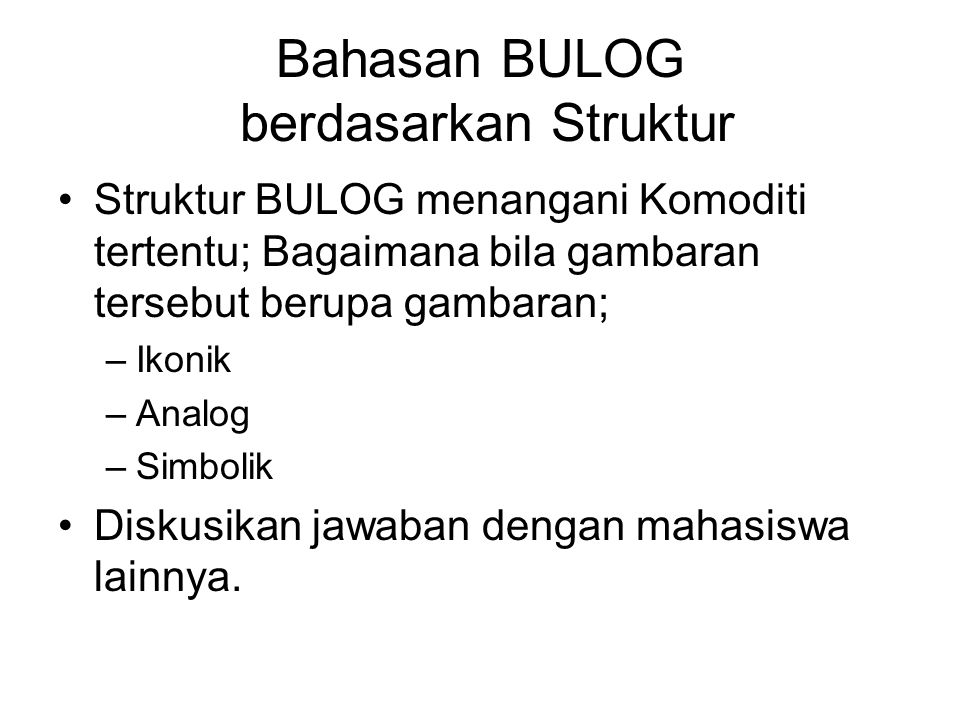 Bahasan BULOG berdasarkan Struktur Struktur BULOG menangani Komoditi tertentu; Bagaimana bila gambaran tersebut berupa gambaran; –Ikonik –Analog –Simb