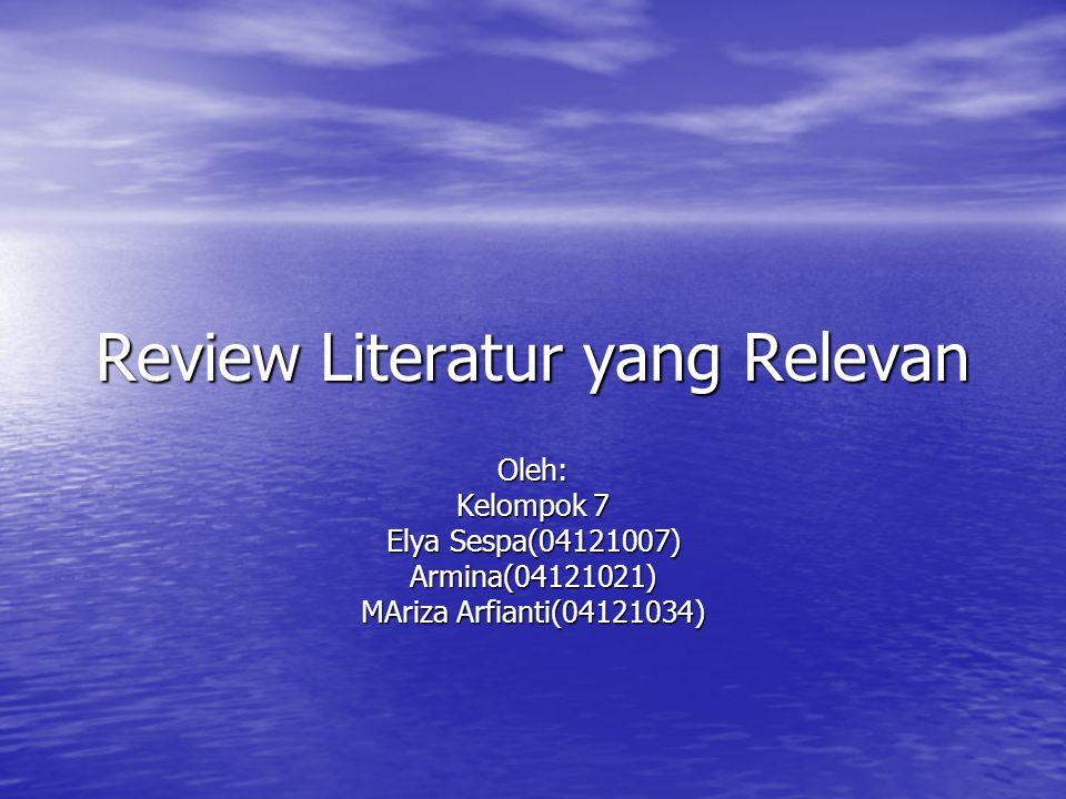 Review Literatur yang Relevan Oleh: Kelompok 7 Elya Sespa(04121007) Armina(04121021) MAriza Arfianti(04121034)