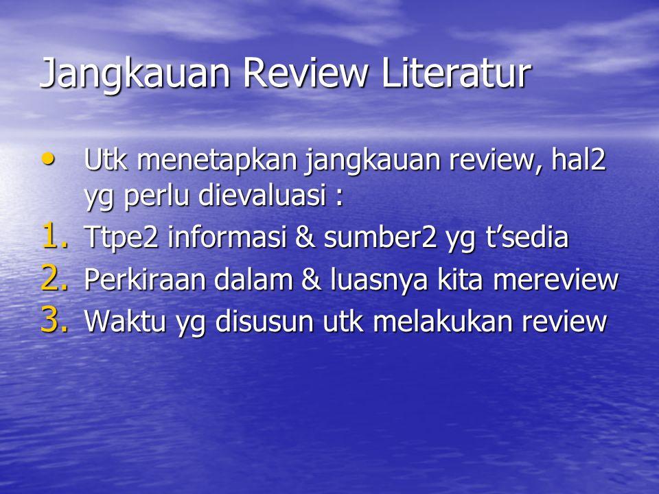 Jangkauan Review Literatur Utk menetapkan jangkauan review, hal2 yg perlu dievaluasi : Utk menetapkan jangkauan review, hal2 yg perlu dievaluasi : 1.