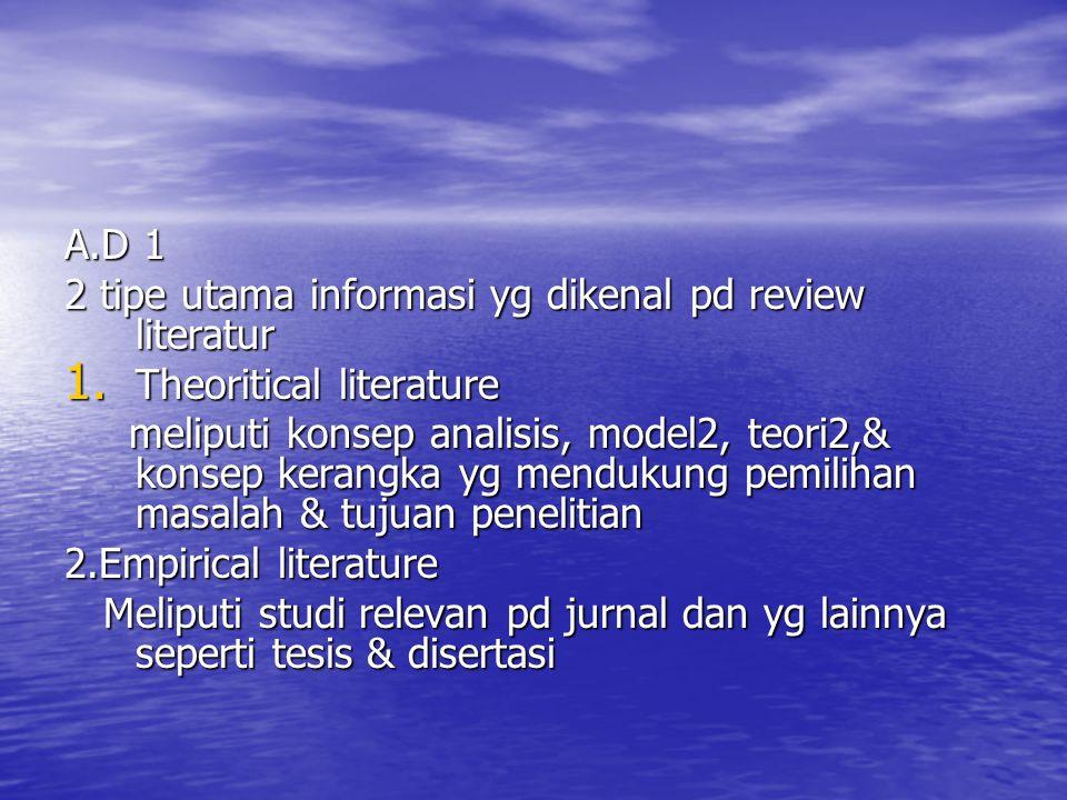 A.D 1 2 tipe utama informasi yg dikenal pd review literatur 1. Theoritical literature meliputi konsep analisis, model2, teori2,& konsep kerangka yg me