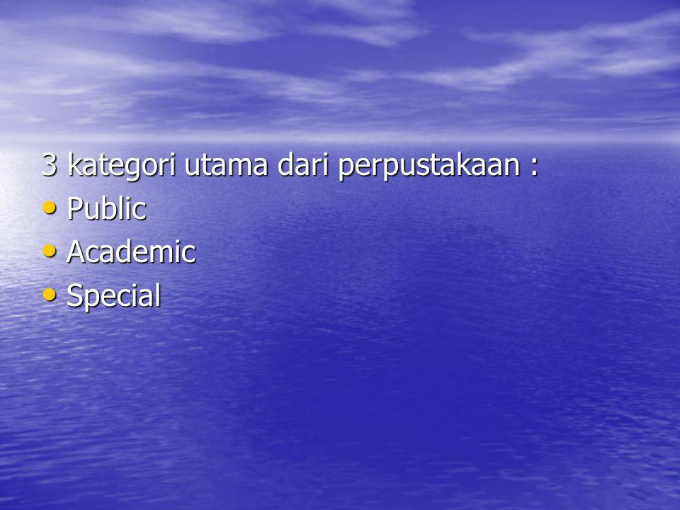 3 kategori utama dari perpustakaan : Public Public Academic Academic Special Special