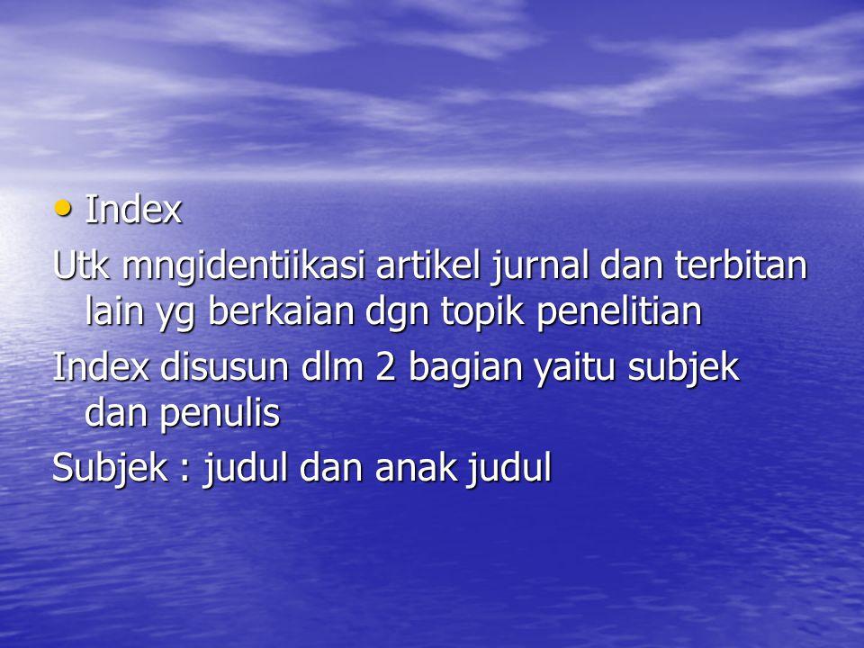 Index Index Utk mngidentiikasi artikel jurnal dan terbitan lain yg berkaian dgn topik penelitian Index disusun dlm 2 bagian yaitu subjek dan penulis S