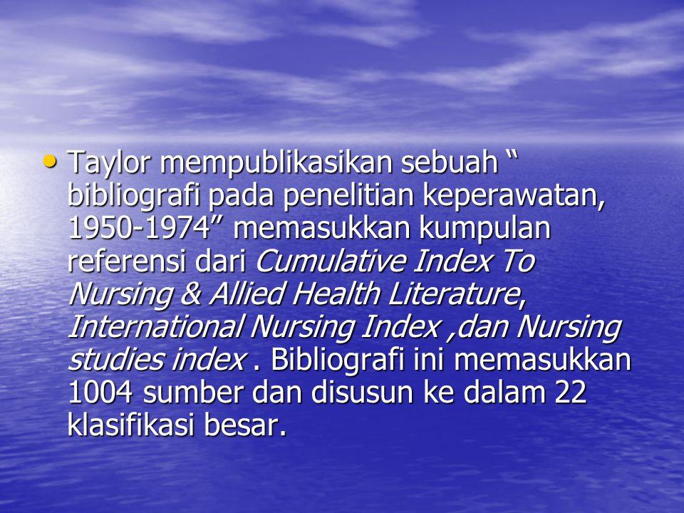 "Taylor mempublikasikan sebuah "" bibliografi pada penelitian keperawatan, 1950-1974"" memasukkan kumpulan referensi dari Cumulative Index To Nursing & A"