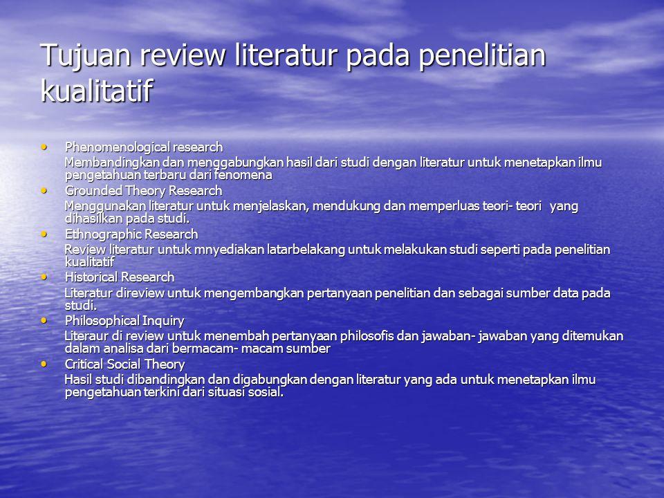 Tujuan review literatur pada penelitian kualitatif Phenomenological research Phenomenological research Membandingkan dan menggabungkan hasil dari stud