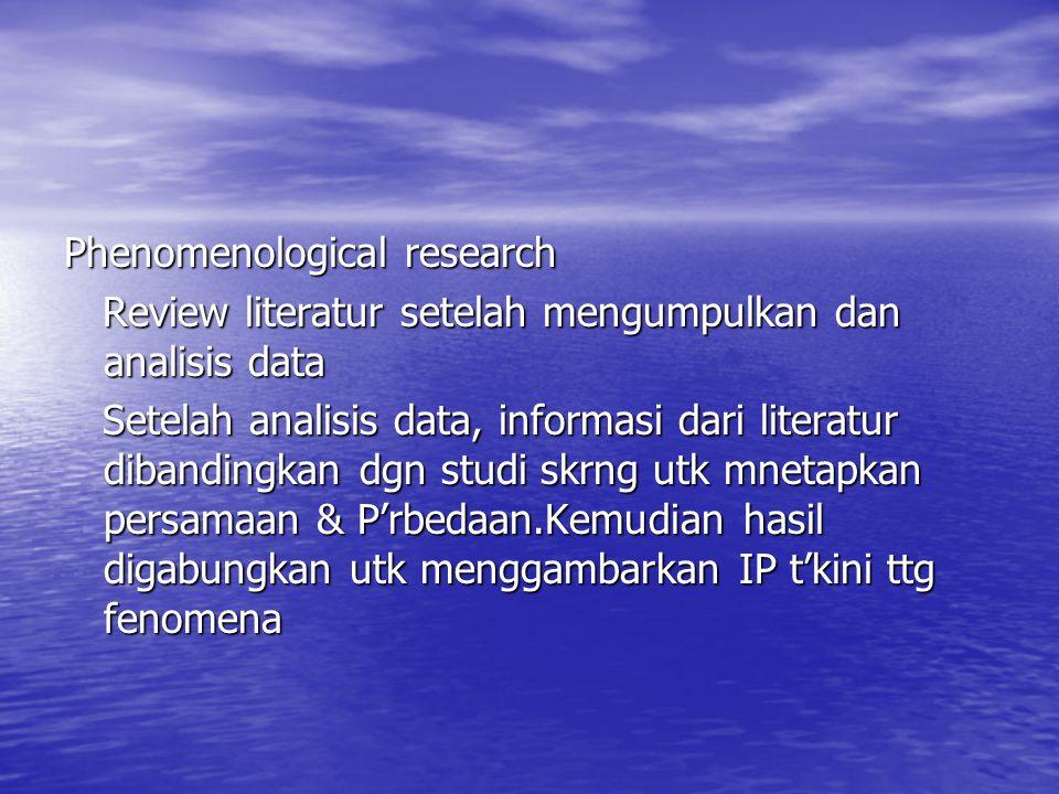 Phenomenological research Review literatur setelah mengumpulkan dan analisis data Review literatur setelah mengumpulkan dan analisis data Setelah anal