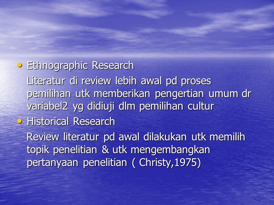 Ethnographic Research Ethnographic Research Literatur di review lebih awal pd proses pemilihan utk memberikan pengertian umum dr variabel2 yg didiuji