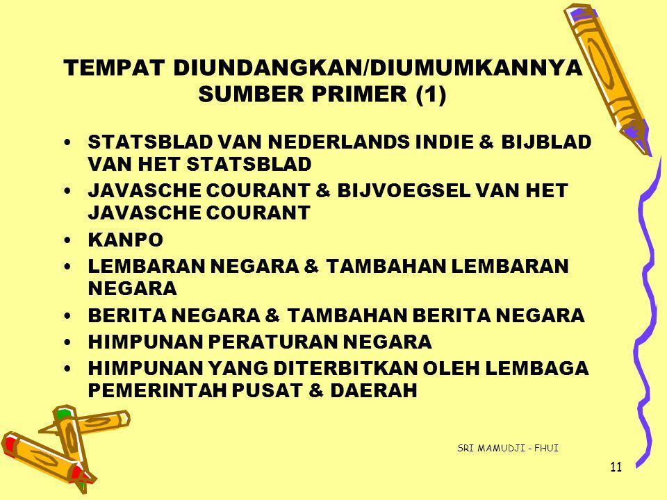 11 TEMPAT DIUNDANGKAN/DIUMUMKANNYA SUMBER PRIMER (1) STATSBLAD VAN NEDERLANDS INDIE & BIJBLAD VAN HET STATSBLAD JAVASCHE COURANT & BIJVOEGSEL VAN HET
